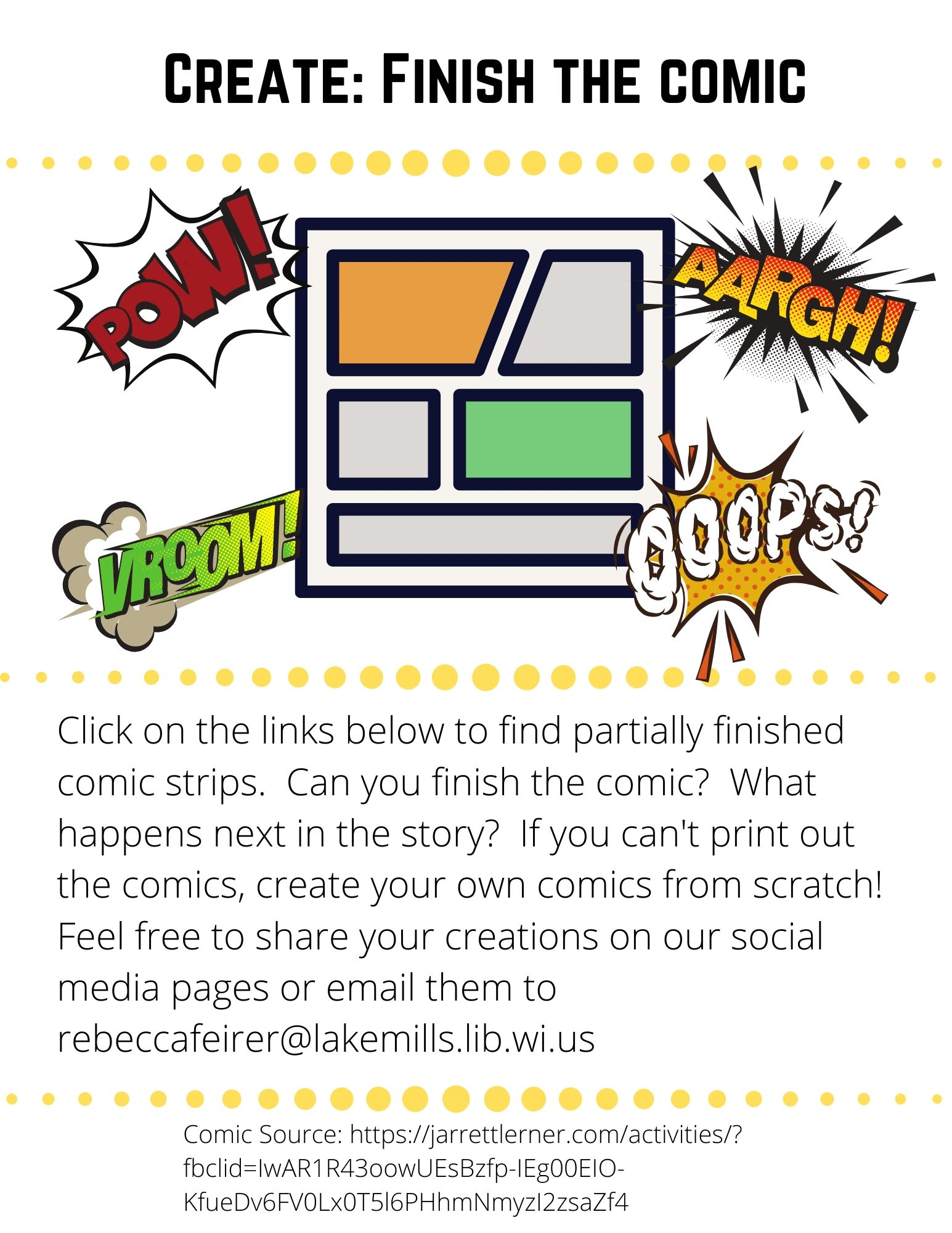 Click on the links below to find partially finished comic strips.  Can you finish the comic?  What happens next in the story?  If you can't print out the comics, create your own comics from scratch!  Feel free to share your creations on our social media pages or email them to rebeccafeirer@lakemills.lib.wi.us