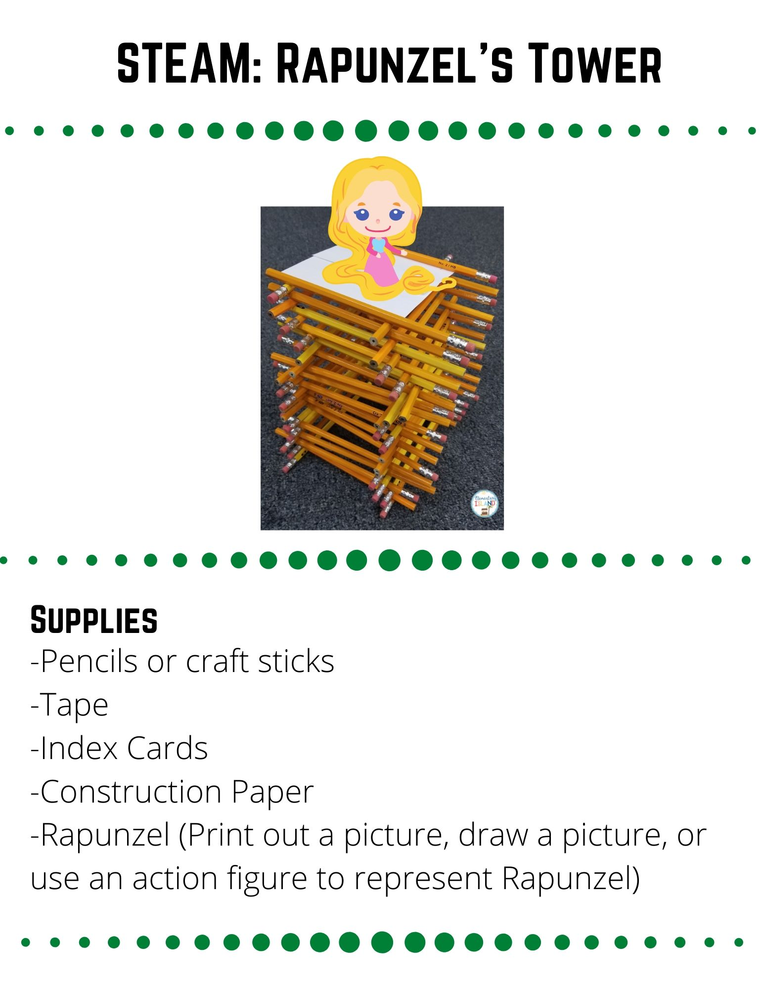 STEAM: Rapunzel's Tower.  -Pencils or craft sticks -Tape -Index Cards -Construction Paper -Rapunzel (Print out a picture, draw a picture, or use an action figure to represent Rapunzel).  Construct the tallest tower you can out of the materials provided.  Use the internet to look at examples of towers.  What do you notice about them? Think about the tower you are going to build.  Make a sketch of it before you begin.  When you are ready, build your tower!  If it doesn't work the first time try again!    Place Rapunzel on top of the tower when you are done.  Make sure your tower can hold her.  If you really want a challenge, tape some coins to Rapunzel for added weight.