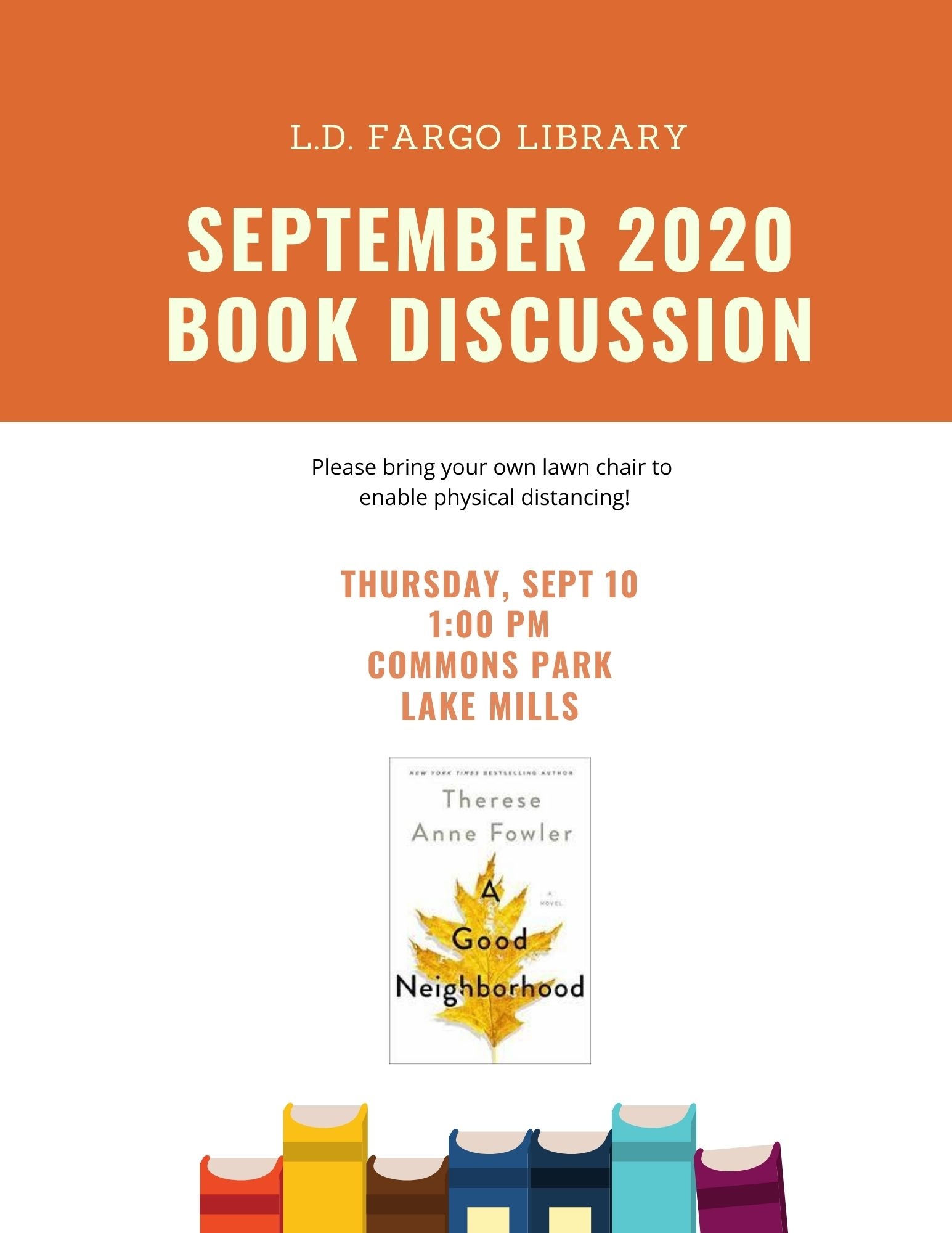 Book Discussion: A Good Neighborhood by Therese Anne Fowler  Thursday, September 10 at 1:00 PM.  Commons Park Lake Mills.  Please bring your own lawn chair to enable physical distancing!
