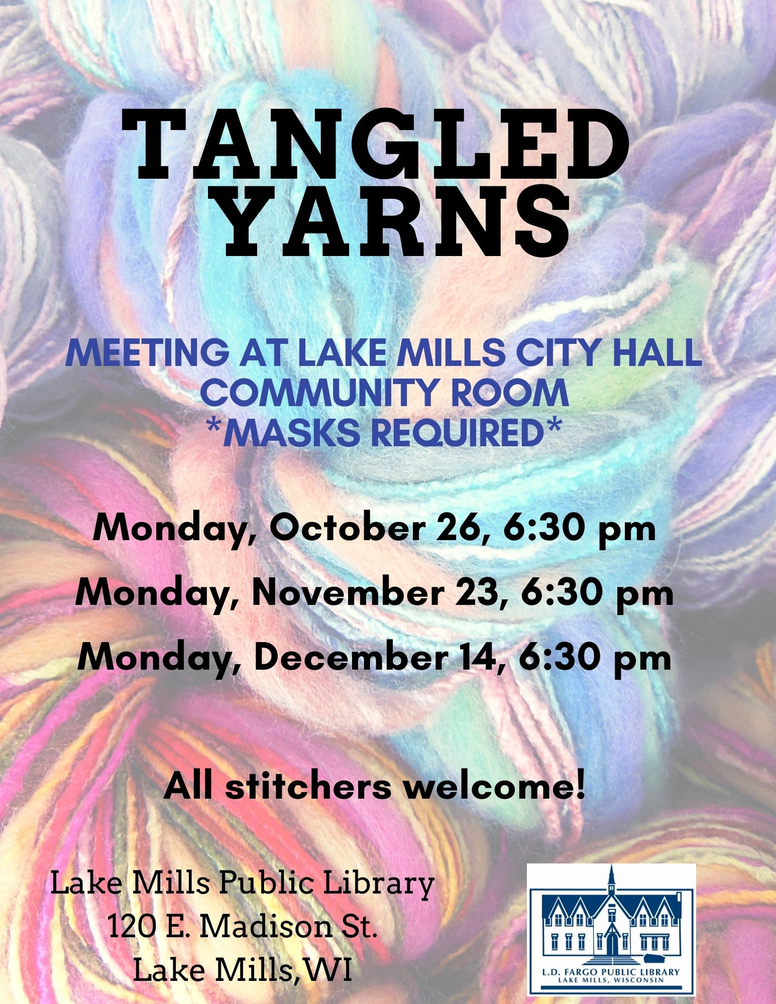 Tangled Yarns.  Meetings at lake mills city hall community room *masks required* Monday, October 26, 6:30 pm Monday, November 23, 6:30 pm Monday, December 14, 6:30 pm  All stitchers welcome!