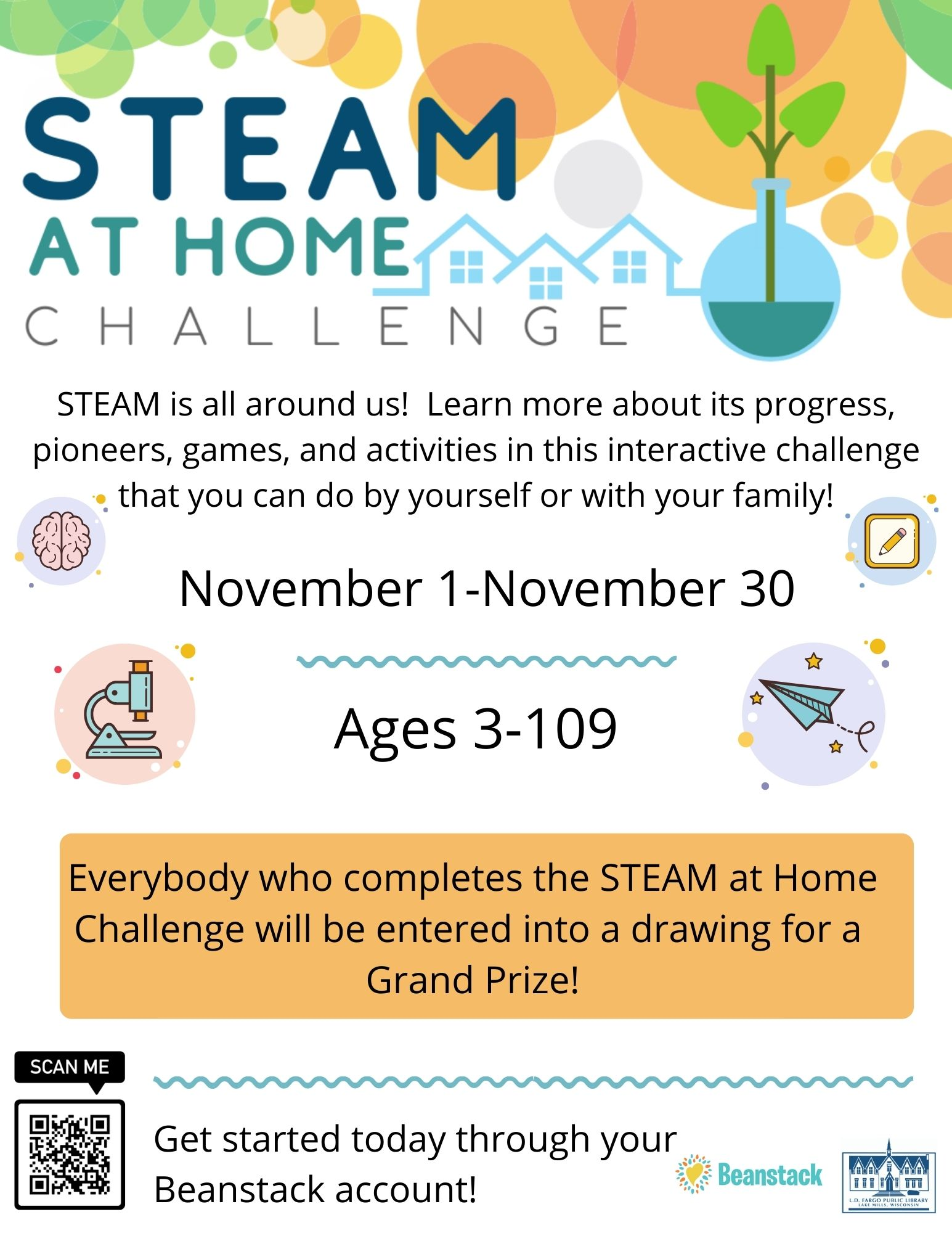 STEAM is all around us! Learn more about its progress, pioneers, games, and activities in this interactive challenge that you can do by yourself or with your family! November 1-November 30. Sign up today on Beanstack! Everybody who completes the STEAM at Home Challenge will be entered into a drawing for a Grand Prize!