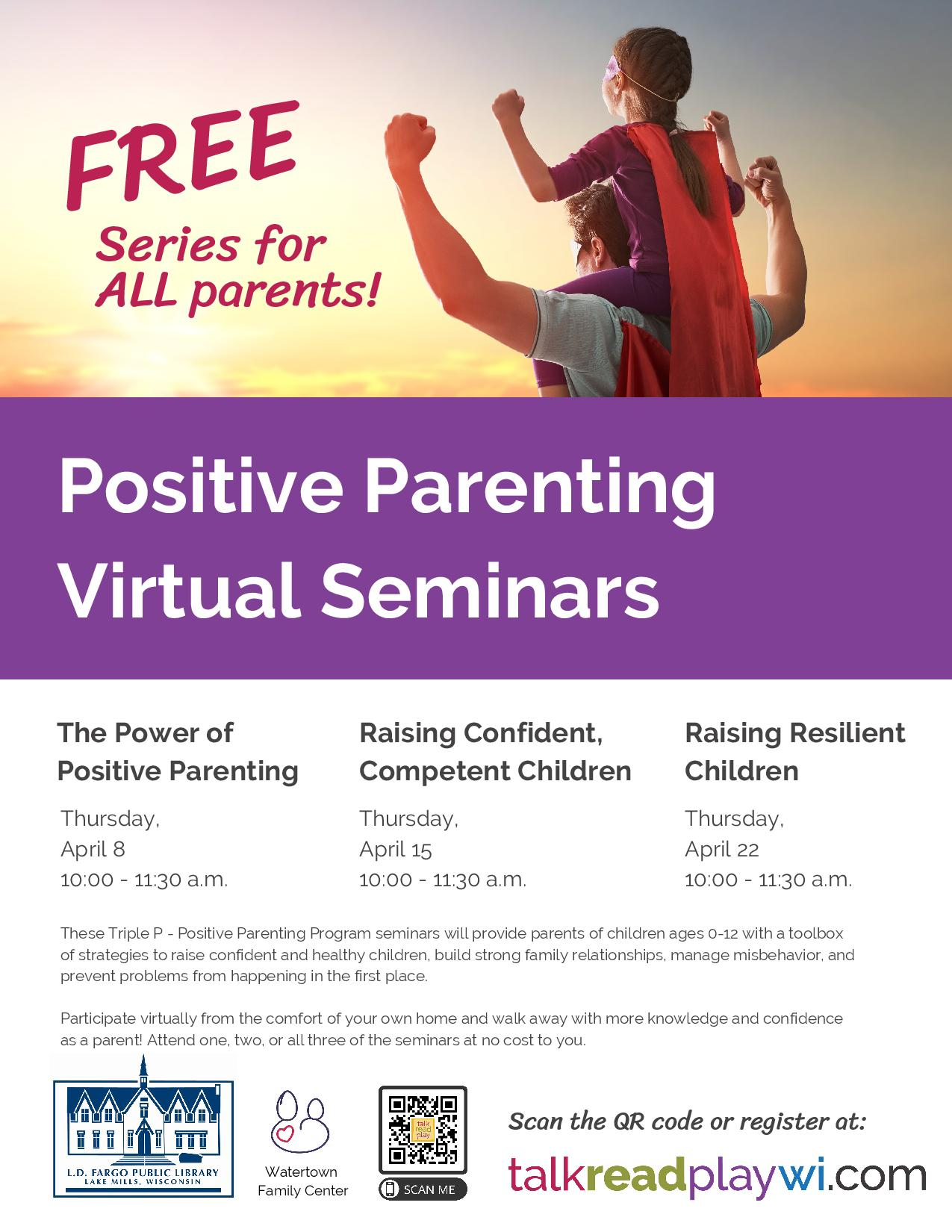Positive Parenting Virtual Seminars.  April 9, April 15, April 22, 10:00-11:30 AM.  For parents of kids ages 0-12.  Learn a toolbox of strategies to raise confident and healthy children, build strong family relationships, manage misbehavior, and prevent problems from happening in the first place.