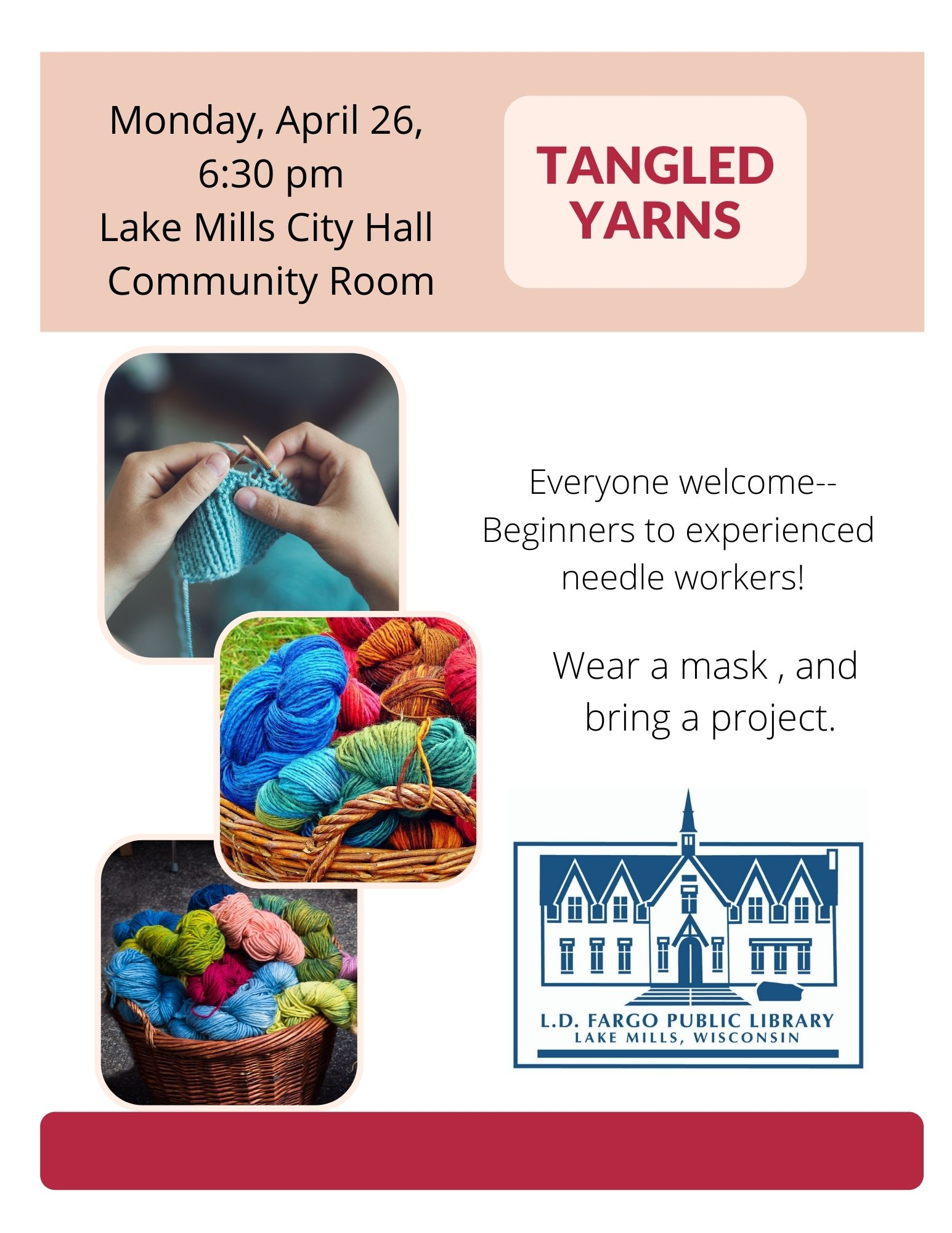 Tangled Yarns.  Monday, April 26,  6:30 pm Lake Mills City Hall  Community Room. Everyone welcome-- Beginners to experienced  needle workers! Wear a mask , and  bring a project.