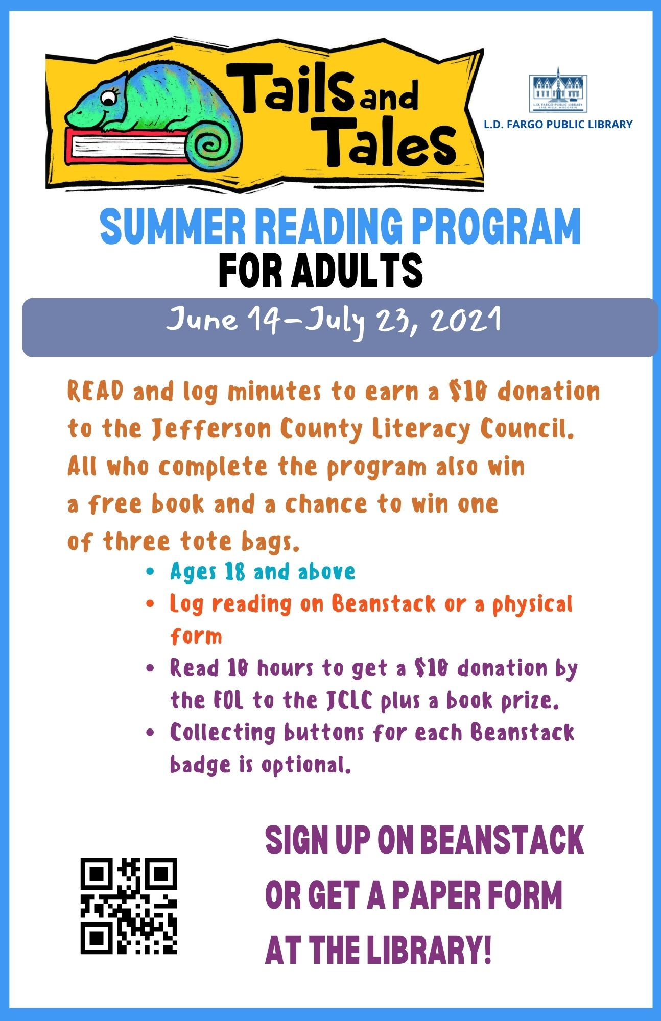 READ and log minutes to earn a $10 donation to the Jefferson County Literacy Council.  All who complete the program also win  a free book and a chance to win one  of three tote bags. Ages 18 and above Log reading on Beanstack or a physical form Read 10 hours to get a $10 donation by the FOL to the JCLC plus a book prize. Collecting buttons for each Beanstack badge is optional. Sign up on Beanstack or get a paper form at the library!