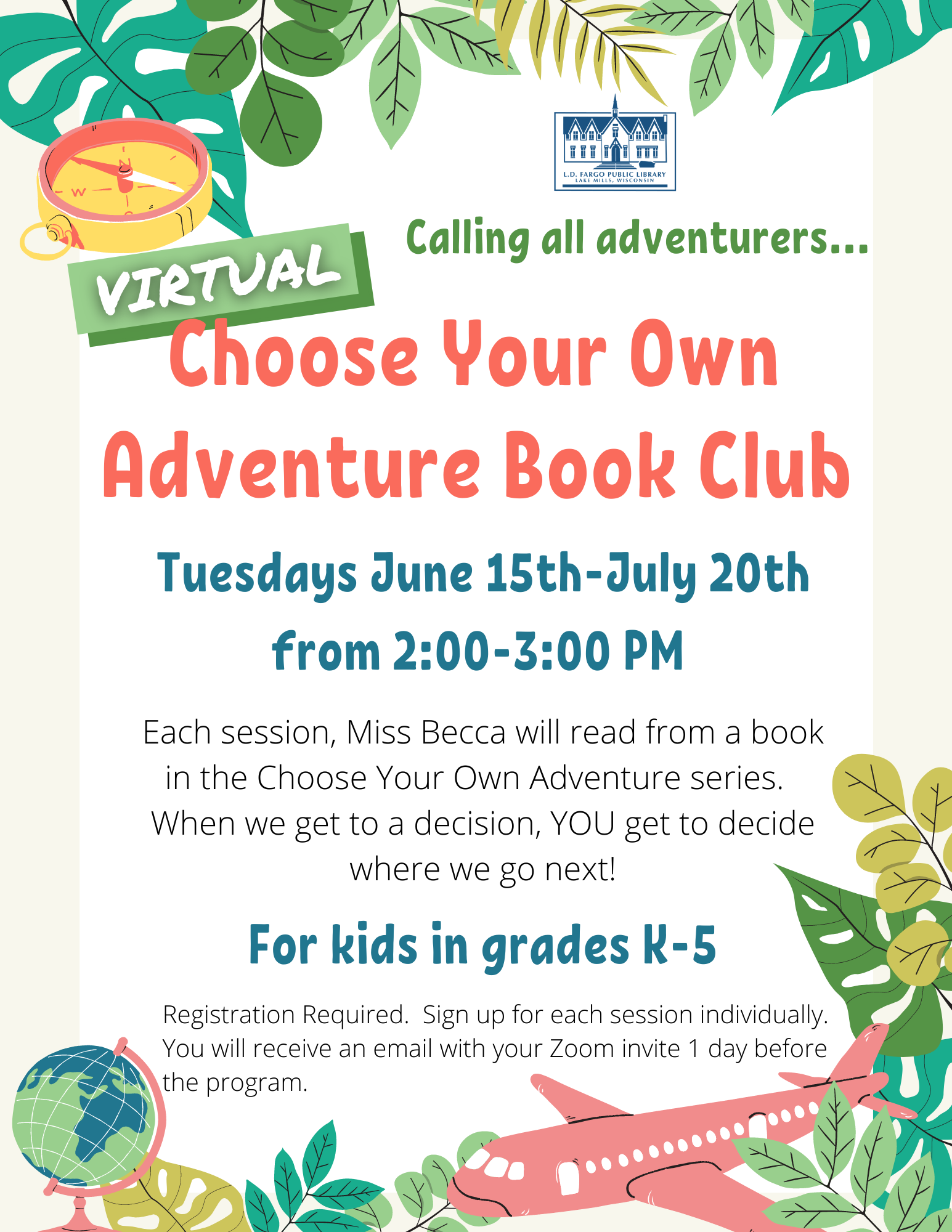 Choose Your Own Adventure Book Club.  Tuesdays June 15th-July 20th from 2:00-3:00 PM. Each session, Miss Becca will read from a book in the Choose Your Own Adventure series.  When we get to a decision, YOU get to decide where we go next! For kids in grades K-5.