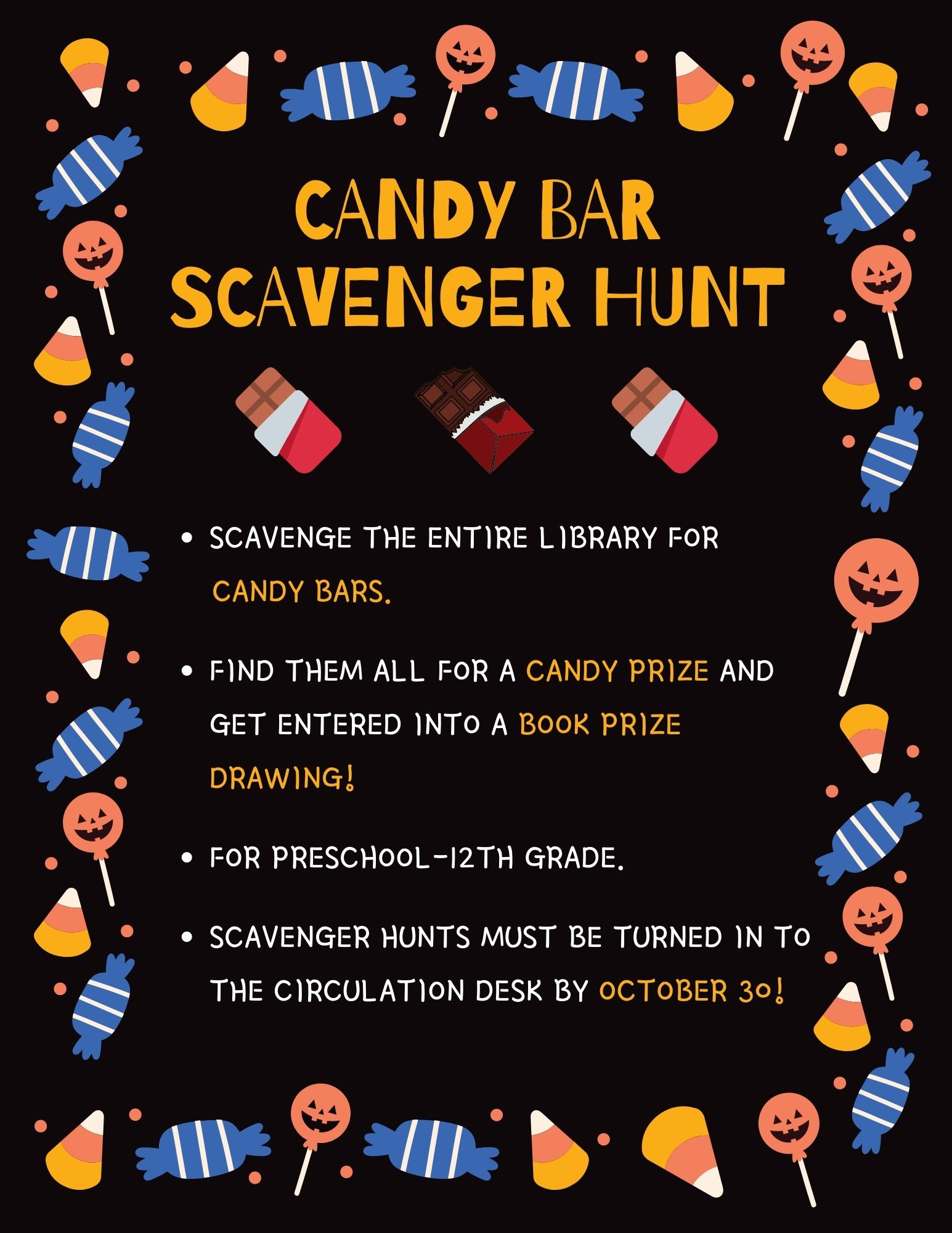 Scavenge the entire library for Candy Bars.  Find them all for a candy prize and get entered into a book prize drawing!  For preschool-12th grade.  Scavenger hunts must be turned in to the circulation desk by October 30!